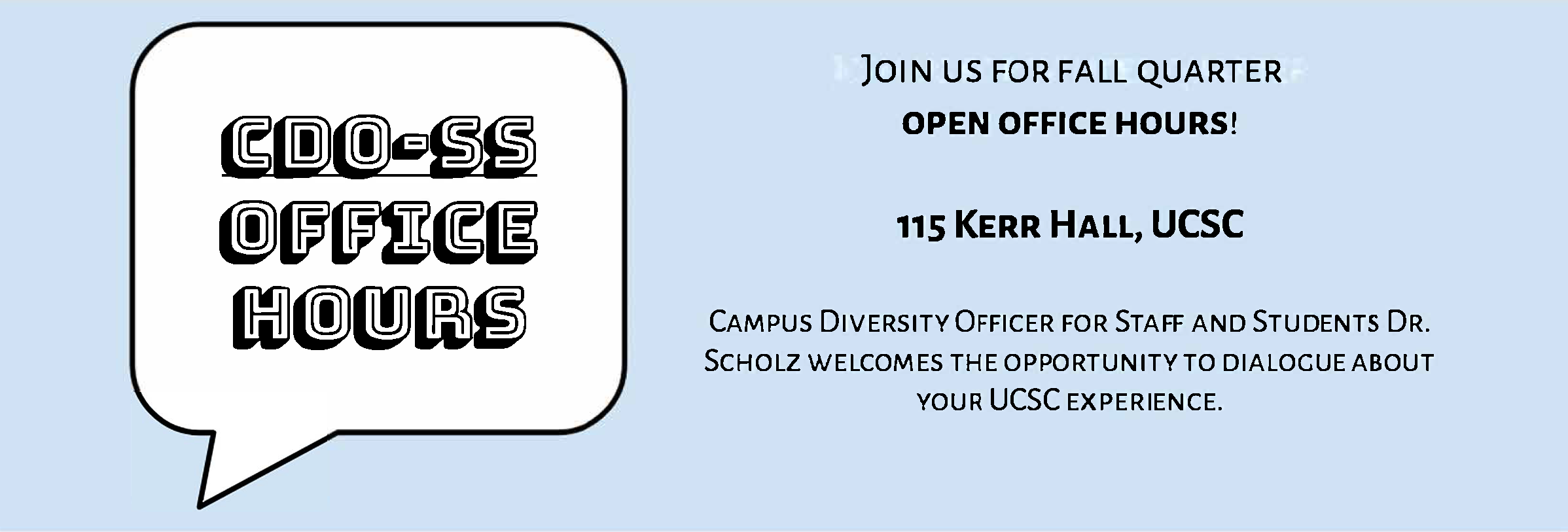 Join us for open office hours!  115 Kerr Hall, UCSC  - Campus Diversity Officer for Staff and Students Dr. Scholz welcomes the opportunity to dialogue about your UCSC experience.